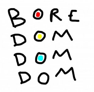 Bored Dom Dom Dom